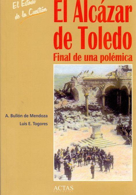 El Alcázar de Toledo. Final de una polémica – Alfonso Bullón y Luis E. Togores